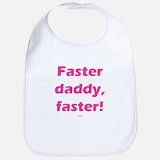 Faster daddy faster PINK Bib