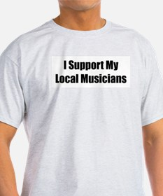 I Support My Local Musicians T-Shirt