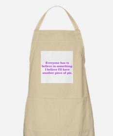 EVERYONE HAS TO BELIEVE IN SOMETHING..PIE Apron