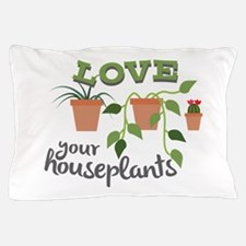 Love Your Houseplants Pillow Case