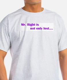 Mr. Right..... T-Shirt