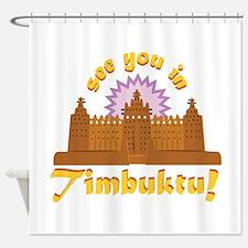 In Timbuktu! Shower Curtain