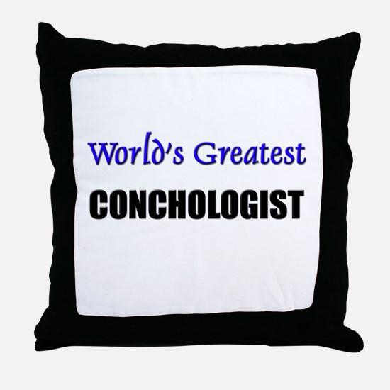 Worlds Greatest CONCHOLOGIST Throw Pillow