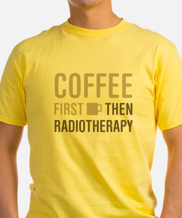 Coffee Then Radiotherapy T-Shirt