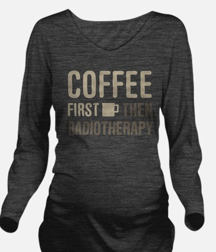 Coffee Then Radiothe Long Sleeve Maternity T-Shirt