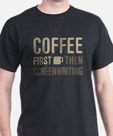 Coffee Then Screenwriting T-Shirt