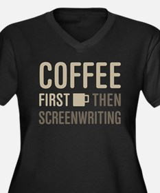 Coffee Then Screenwriting Plus Size T-Shirt
