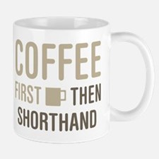 Coffee Then Shorthand Mugs