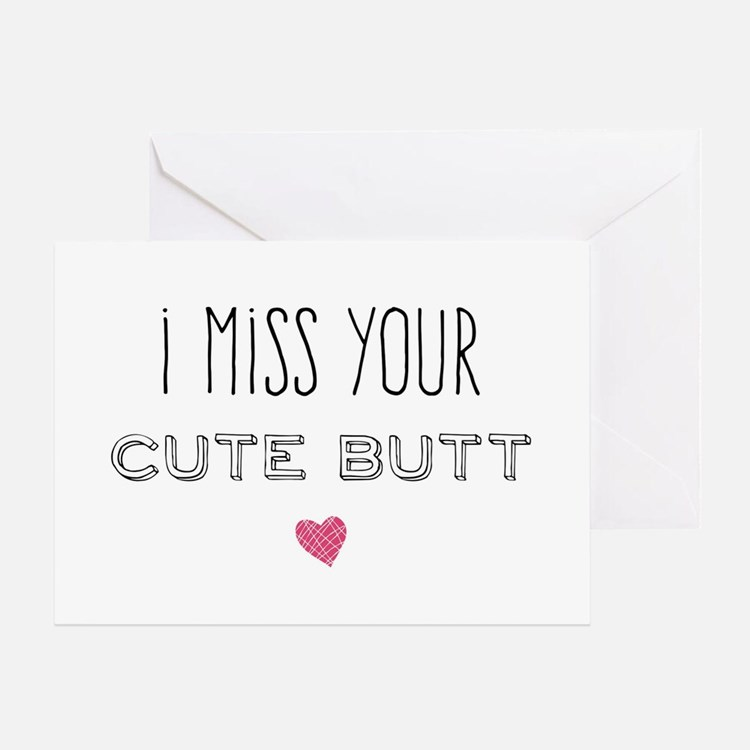 I Miss Your Cute Butt Greeting Cards