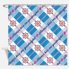 ALWAYS KISS ME GOODNIGHT Shower Curtain