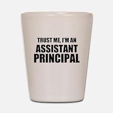 Trust Me, I'm An Assistant Principal Shot Glass