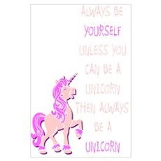 always be yourself unless you can be a unicorn Poster