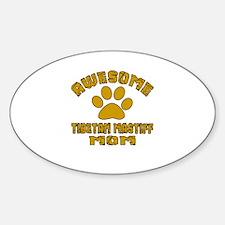 Awesome Tibetan Mastiff Mom Dog Des Sticker (Oval)