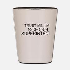 Trust Me, I'm A School Superintendent Shot Glass