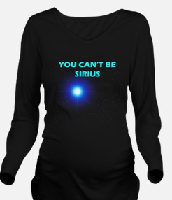 Can't be Sirius Long Sleeve Maternity T-Shirt