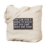 You Can't Make 'um Think Tote Bag