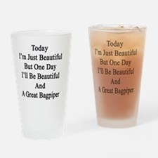 Today I'm Just Beautiful But One Da Drinking Glass