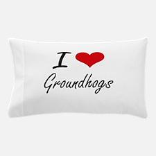 I love Groundhogs Artistic Design Pillow Case