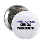 Worlds Greatest CLINICAL PSYCHOLOGIST Button