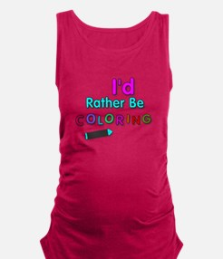 I'd Rather Be Coloring Silly Phrase Maternity Tank