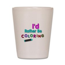 I'd Rather Be Coloring Silly Phrase Shot Glass