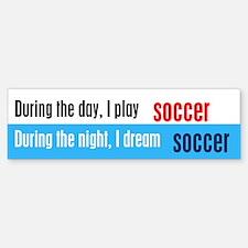 I Dream Soccer Bumper Bumper Sticker