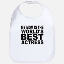My Mom Is The Worlds Best Actress Bib