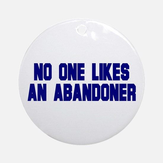 No One Likes an Abandoner Ornament (Round)