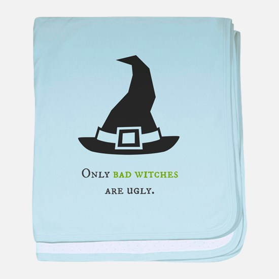 Only bad witches are ugly baby blanket