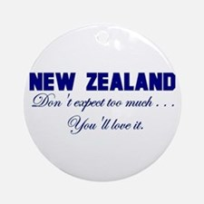 New Zealand . . . Don;t Expec Ornament (Round)