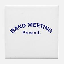 Band Meeting . . . Present Tile Coaster