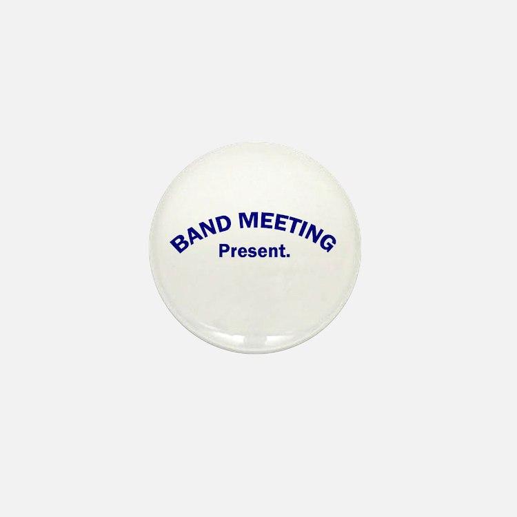 Band Meeting . . . Present Mini Button