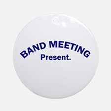 Band Meeting . . . Present Ornament (Round)