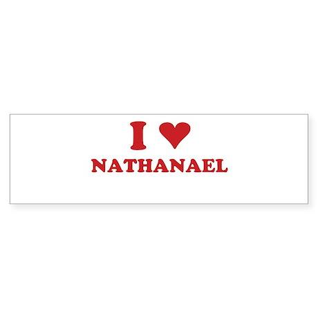 I LOVE NATHANAEL Bumper Sticker