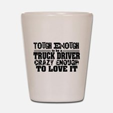 Truck Driver Tough Enough Shot Glass