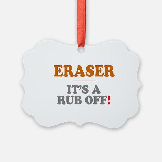 ERASER - ITS A RUB OFF! Ornament