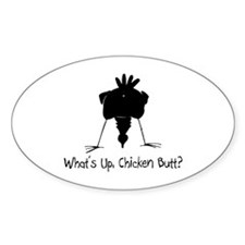 What's Up, Chicken Butt? Oval Decal