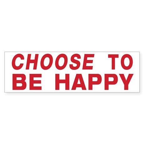 CHOOSE TO BE HAPPY Bumper Sticker