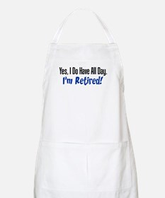 I Do Have All Day Retired Shirt Apron