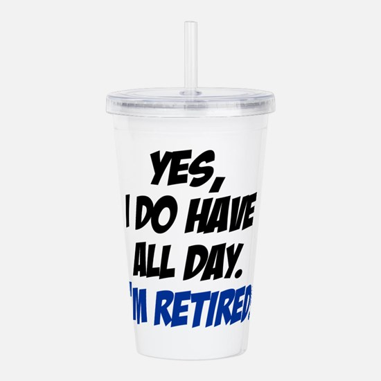 I Do Have All Day Im Retired Drinkware Acrylic Dou