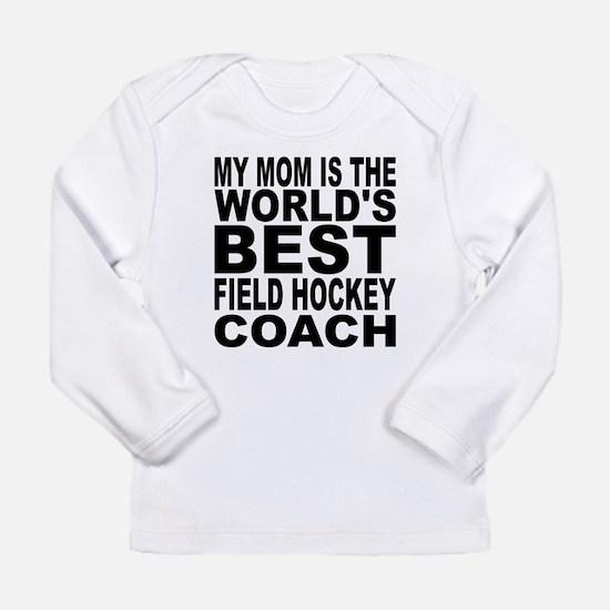 My Mom Is The Worlds Best Field Hockey Coach Long