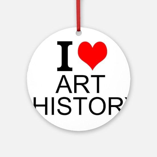 I Love Art History Round Ornament