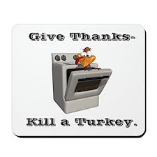 Give Thanks, Kill a Turkey Mousepad