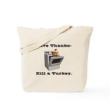 Give Thanks, Kill a Turkey Tote Bag