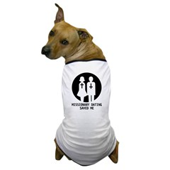 Missionary Dating Saved Me Dog T-Shirt