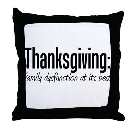Dysfunctional Family Thanksgiving Throw Pillow