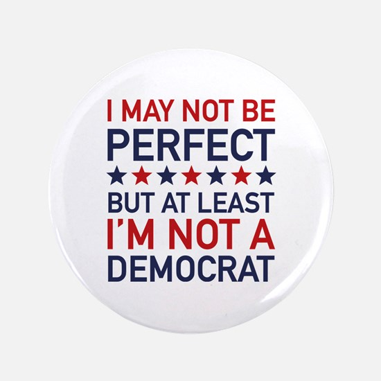 """At Least I'm Not A Democrat 3.5"""" Button"""