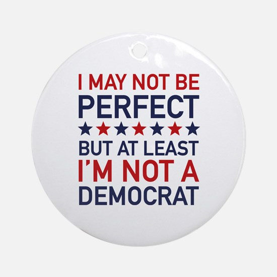 At Least I'm Not A Democrat Ornament (Round)