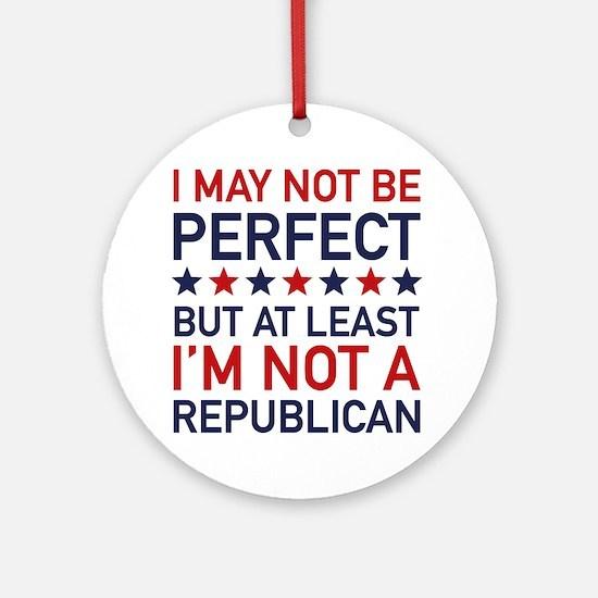 At Least I'm Not A Republican Ornament (Round)