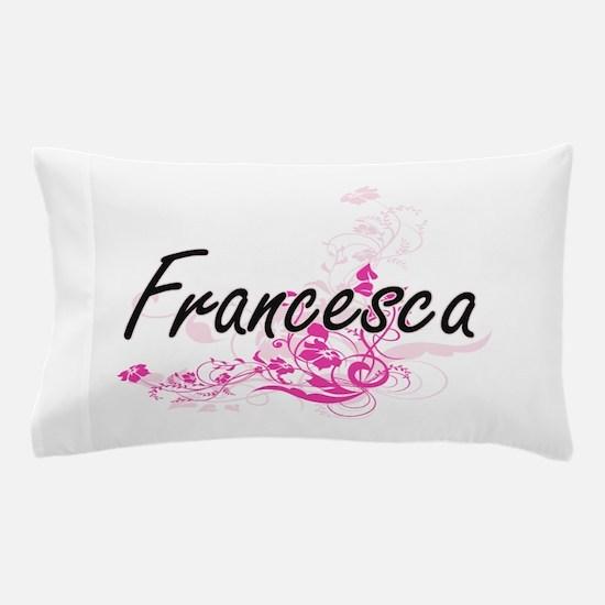 Francesca Artistic Name Design with Fl Pillow Case